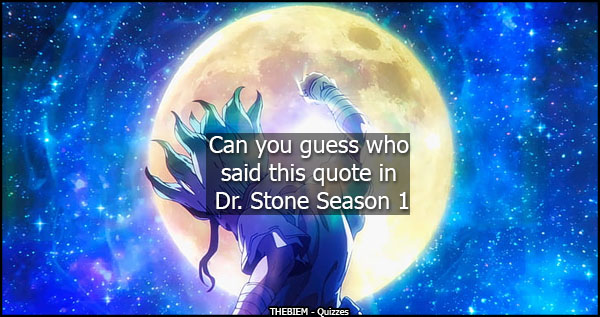 Can you guess who said this quote in Dr. Stone (Season 1)?
